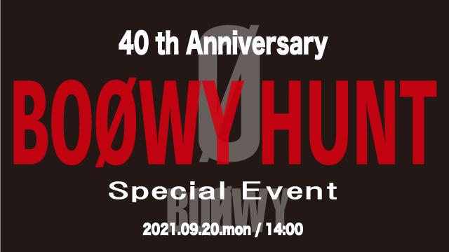 BOØWY 40th Anniversary / BOØWY HUNT Special Event